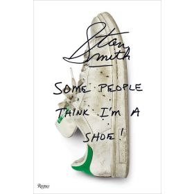Stan Smith: Some People Think I'm A Shoe (Hardcover)