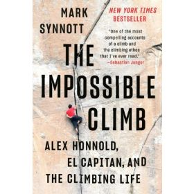 The Impossible Climb: Alex Honnold, El Capitan, and the Climbing Life (Paperback)