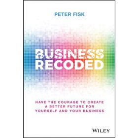 Business Recoded: Have the Courage to Create a Better Future for Yourself and Your Business (Hardcover)