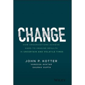 Change: How Organizations Achieve Hard-to-Imagine Results in Uncertain and Volatile Times (Hardcover)