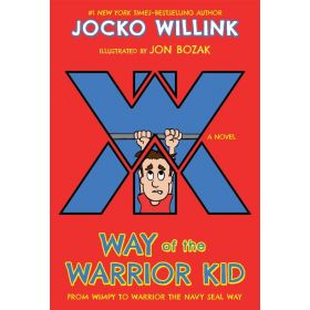 Way of the Warrior Kid: From Wimpy to Warrior the Navy SEAL Way (Paperback)