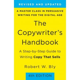 The Copywriter's Handbook: A Step-by-Step Guide to Writing Copy That Sells, 4th Edition (Paperback)
