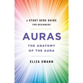 Auras: The Anatomy of the Aura (A Start Here Guide for Beginners) (Paperback)