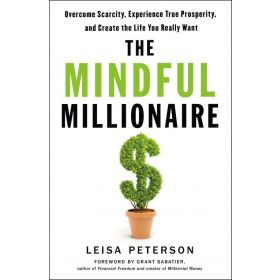 The Mindful Millionaire: Overcome Scarcity, Experience True Prosperity, and Create the Life You Really Want (Paperback)