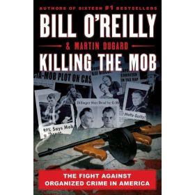 Killing the Mob: The Fight Against Organized Crime in America, Bill O'Reilly's Killing Series (Hardcover)