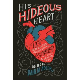 His Hideous Heart: 13 of Edgar Allan Poe's Most Unsettling Tales Reimagined (Hardcover)