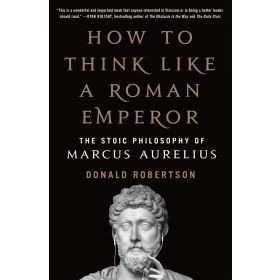 How to Think Like a Roman Emperor: The Stoic Philosophy of Marcus Aurelius (Paperback)