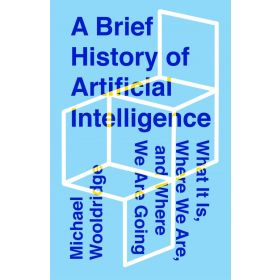 A Brief History of Artificial Intelligence: What It Is, Where We Are, and Where We Are Going (Hardcover)