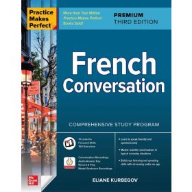 Practice Makes Perfect: French Conversation, Premium Third Edition (Paperback)