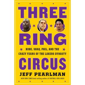 Three-Ring Circus: Kobe, Shaq, Phil, and the Crazy Years of the Lakers Dynasty (Hardcover)