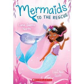 Lana Swims North: Mermaids to the Rescue, Book 2 (Paperback)