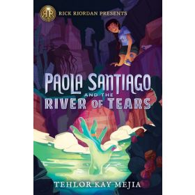 Paola Santiago and the River of Tears, Rick Riordan Presents (Hardcover)