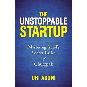 The Unstoppable Startup: Mastering Israel's Secret Rules of Chutzpah (Hardcover)