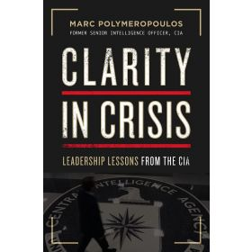 Clarity in Crisis: Leadership Lessons from the CIA (Hardcover)