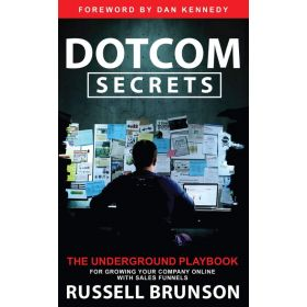Dotcom Secrets: The Underground Playbook for Growing Your Company Online with Sales Funnels (Hardcover)
