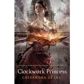 Clockwork Princess: The Infernal Devices, Book 3 (Hardcover)