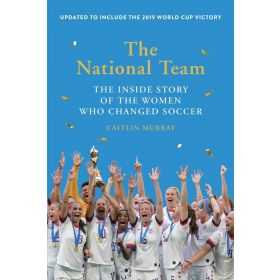 The National Team: The Inside Story of the Women Who Changed Soccer, Updated and Expanded Edition (Paperback)