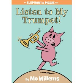 Listen to My Trumpet! An Elephant and Piggie Book (Hardcover)