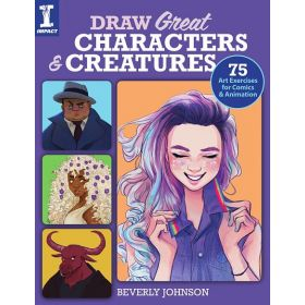 Draw Great Characters and Creatures: 75 Art Exercises for Comics and Animation (Paperback)