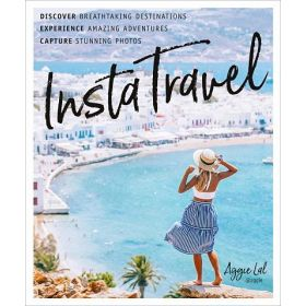 InstaTravel: Discover Breathtaking Destinations, Have Amazing Adventures, Capture Stunning Photos (Paperback)