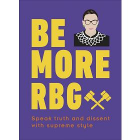 Be More RBG: Speak Truth and Dissent with Supreme Style (Hardcover)