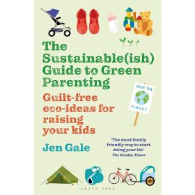 The Sustainable(ish) Guide to Green Parenting: Guilt-free Eco-Ideas for Raising your Kids (Paperback)
