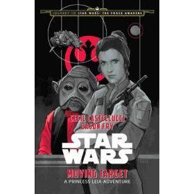 Journey to Star Wars: The Force Awakens: Moving Target, A Princess Leia Adventure (Hardcover)