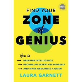 Find Your Zone of Genius How to Redefine Intelligence: Become an Expert on Yourself, and Make Greatness a Given (Hardcover)