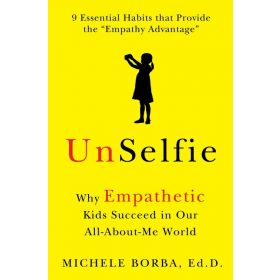 UnSelfie: Why Empathetic Kids Succeed in Our All-About-Me World (Hardcover)