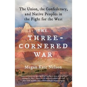 The Three-Cornered War: The Union, the Confederacy, and Native Peoples in the Fight for the West (Paperback)