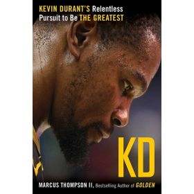 KD: Kevin Durant's Relentless Pursuit to Be the Greatest (Hardcover)