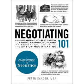 Negotiating 101: From Planning Your Strategy to Finding a Common Ground, an Essential Guide to the Art of Negotiating (Hardcover)