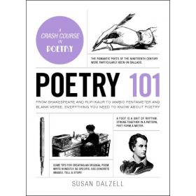 Poetry 101: From Shakespeare and Rupi Kaur to Iambic Pentameter and Blank Verse, Everything You Need to Know about Poetry (Hardcover)