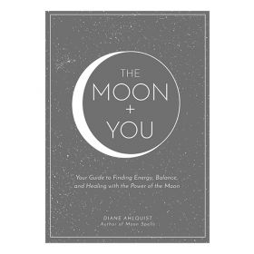 Moon + You: Your Guide to Finding Energy, Balance, and Healing with the Power of the Moon (Hardcover)