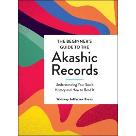 The Beginner's Guide to the Akashic Records: Understanding Your Soul's History and How to Read It (Hardcover)