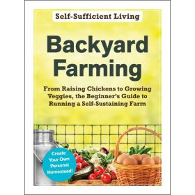 Backyard Farming: From Raising Chickens to Growing Veggies, the Beginner's Guide to Running a Self-Sustaining Farm (Paperback)