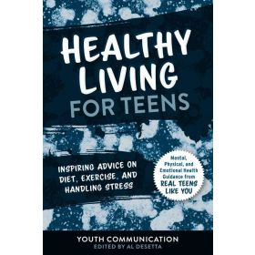 Healthy Living for Teens: Inspiring Advice on Diet, Exercise, and Handling Stress (Paperback)