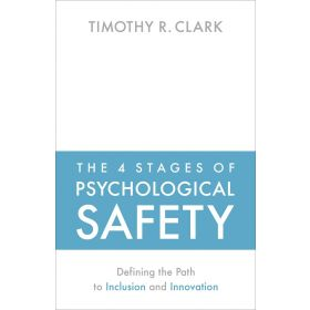 The 4 Stages of Psychological Safety: Defining the Path to Inclusion and Innovation (Paperback)