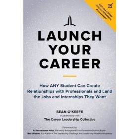 Launch Your Career: How ANY Student Can Create Relationships with Professionals and Land the Jobs and Internships They Want (Paperback)