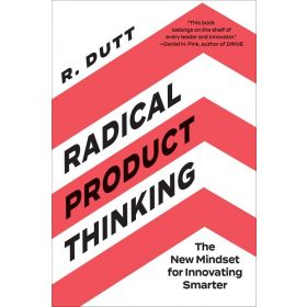 Radical Product Thinking: The New Mindset for Innovating Smarter (Paperback)
