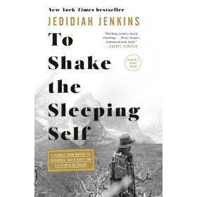 To Shake the Sleeping Self: A Journey from Oregon to Patagonia, and a Quest for a Life with No Regret (Paperback)