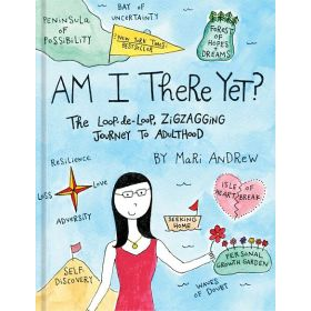 Am I There Yet?: The Loop-de-loop, Zigzagging Journey to Adulthood (Hardcover)