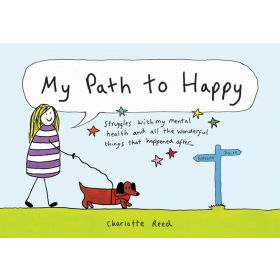 My Path to Happy: Struggles with My Mental Health and All the Wonderful Things That Happened After (Hardcover)