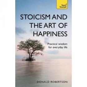 Stoicism & the Art of Happiness: Practical Wisdom For Everyday Life (Paperback)