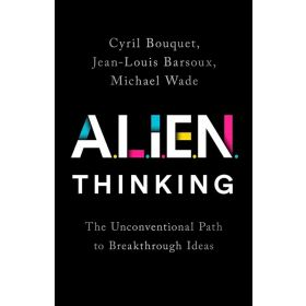 Alien Thinking: The Unconventional Path to Breakthrough Ideas (Hardcover)