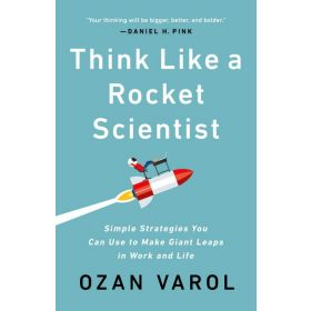Think Like a Rocket Scientist : Simple Strategies You Can Use to Make Giant Leaps in Work and Life (Paperback)