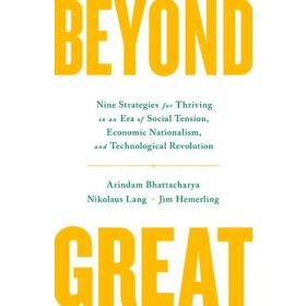 Beyond Great: Nine Strategies for Thriving in an Era of Social Tension, Economic Nationalism, and Technological Revolution (Hardcover)