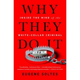 Why They Do It: Inside the Mind of the White-Collar Criminal (Paperback)