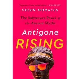 Antigone Rising: The Subversive Power of the Ancient Myths (Paperback)