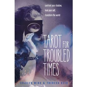 Tarot for Troubled Times: Confront Your Shadow, Heal Your Self & Transform the World (Paperback)